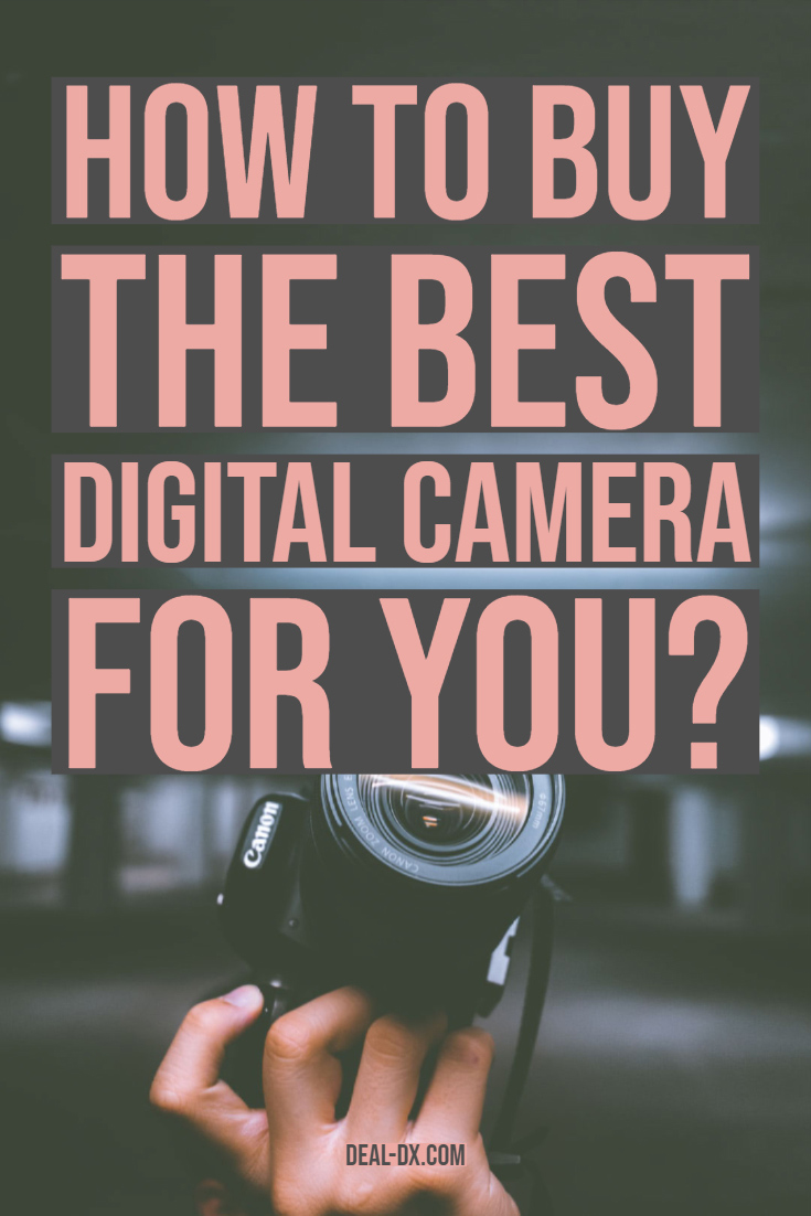 How to Buy the Best Digital Camera for You?
