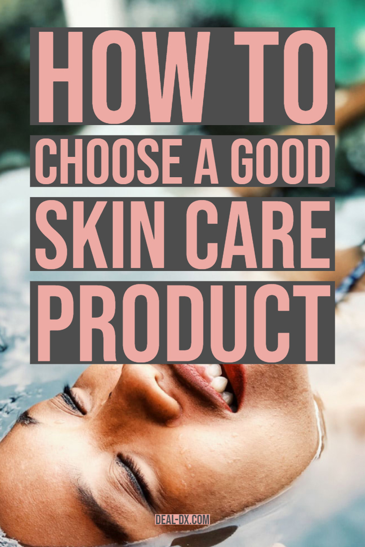 How to Choose a Good Skin Care Product